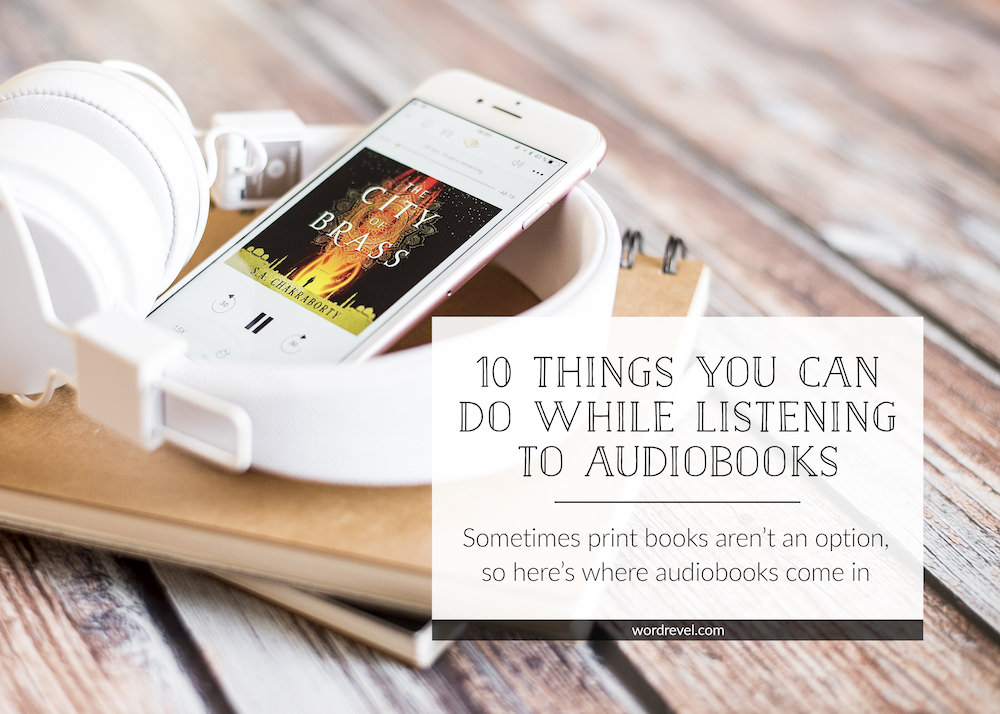 10 Things You Can Do While Listening to Audiobooks — Sometimes print books aren't an option, so here's where audiobooks come in