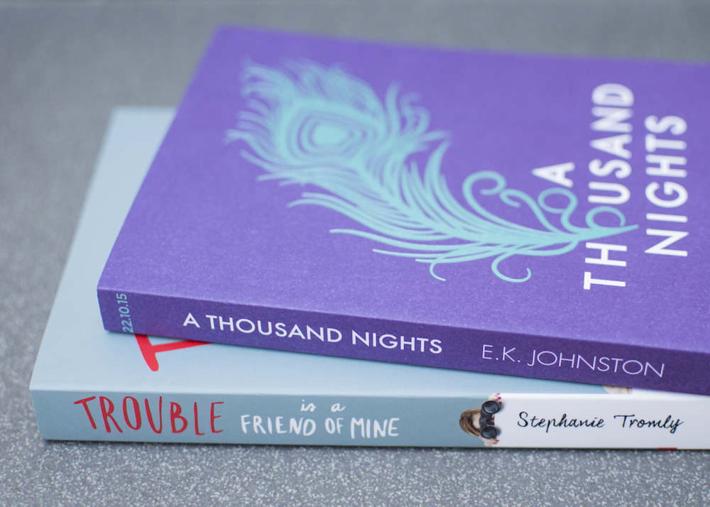 A Thousand Nights by E.K. Johnstons and Trouble is a Friend of Mine by Stephanie Tromley