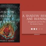 A SHADOW BRIGHT AND BURNING by Jessica Cluess