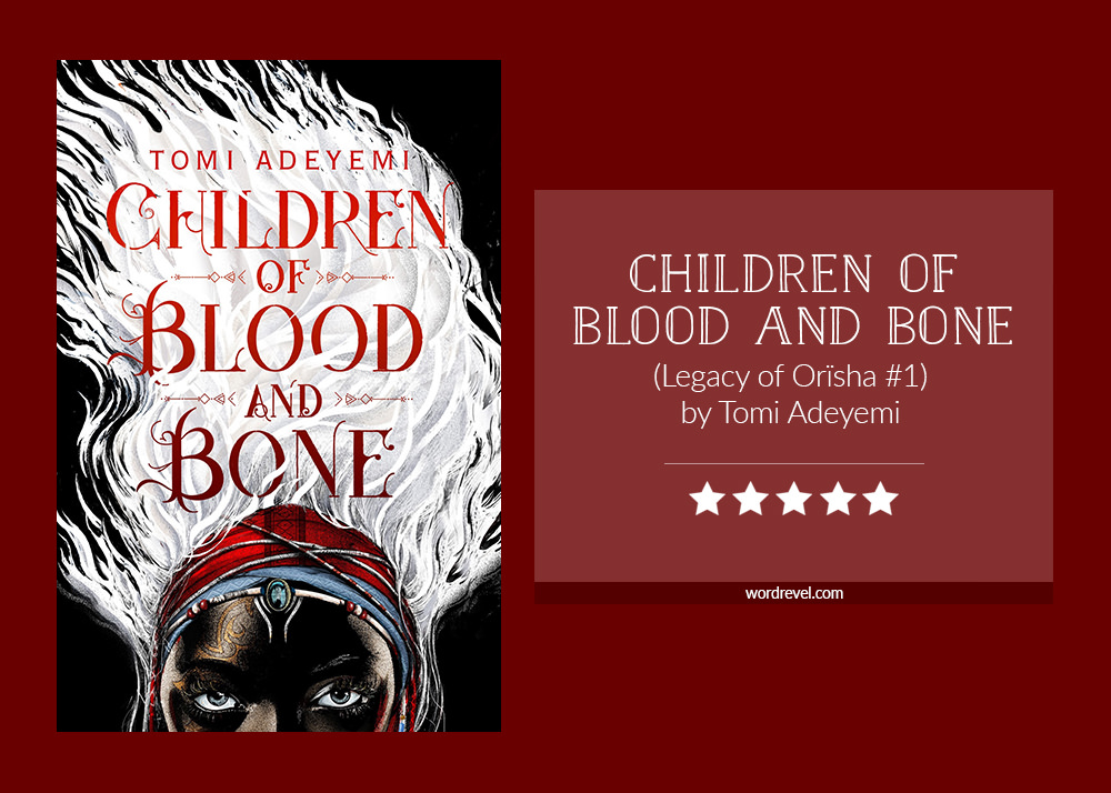 Book cover & rating - CHILDREN OF BLOOD AND BONE by Tomi Adeyemi