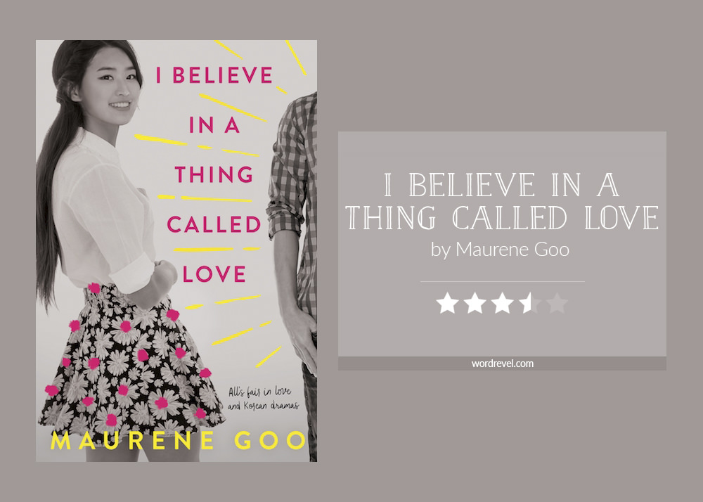 Book cover & rating - I BELIEVE IN A THING CALLED LOVE by Maurene Goo