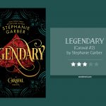 Book cover & rating - Legendary by Stephanie Garber