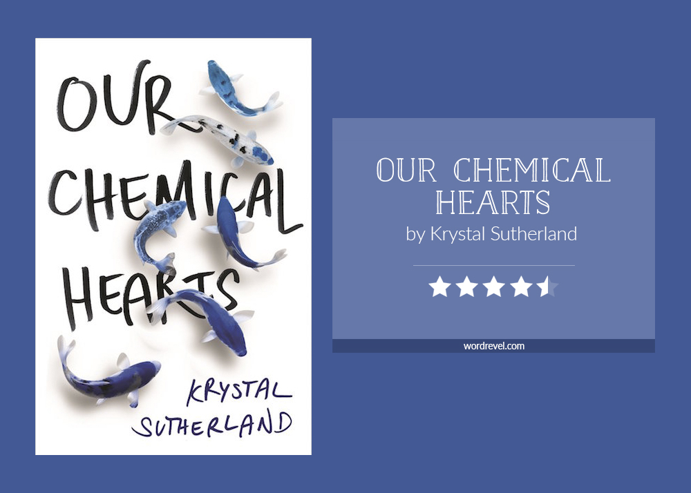 Book cover & rating - OUR CHEMICAL HEARTS by Krystal Sutherland