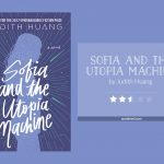 Book cover & rating - SOFIA AND THE UTOPIA MACHINE by Judith Huang