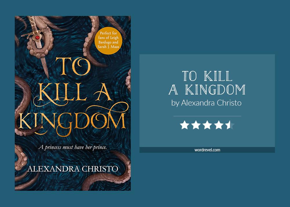 Book cover & rating - TO KILL A KINGDOM by Alexandra Christo