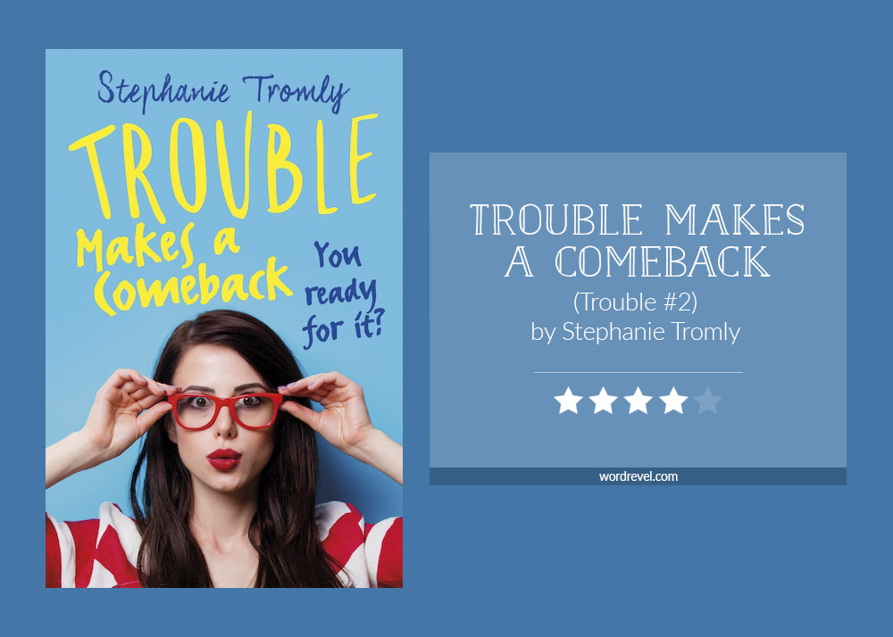 Book cover & rating - TROUBLE MAKES A COMEBACK by Stephanie Tromly