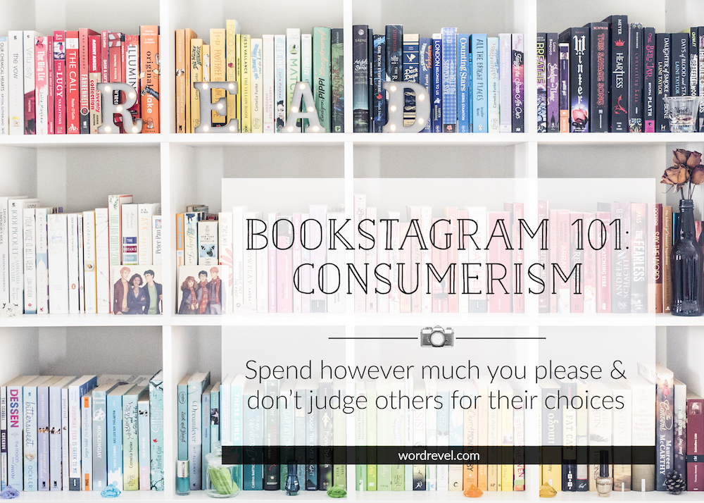 Bookstagram 101: Consumerism – Spend however much you please & don't judge others for their choices