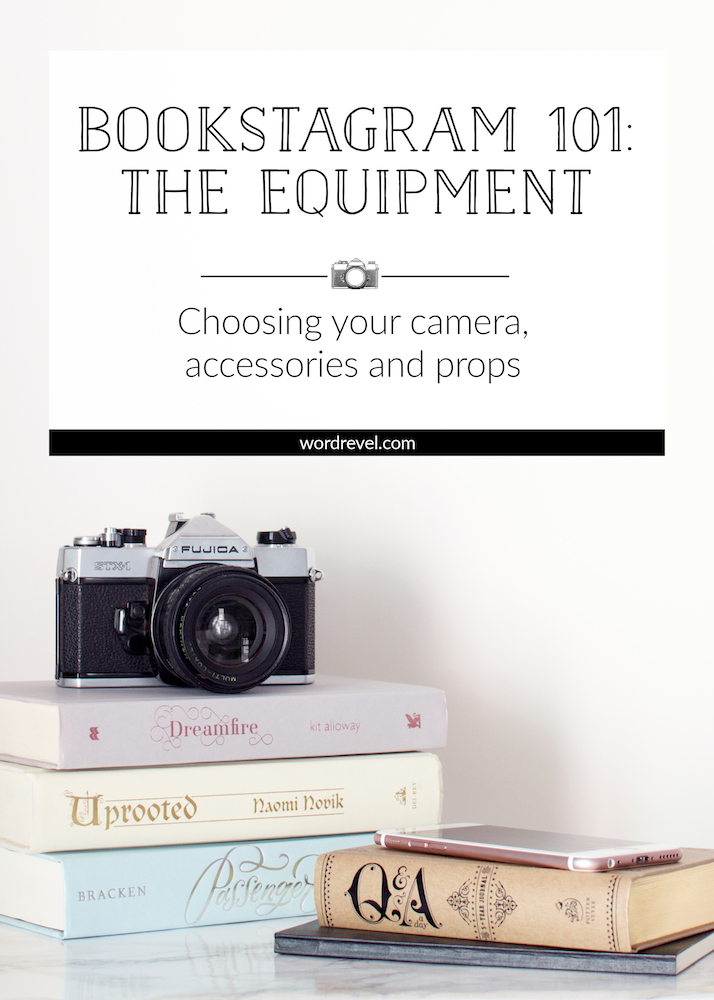 Bookstagram 101: The Equipment — Choosing your camera, accessories and props