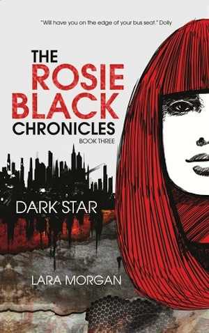 DARK STAR (The Rosie Black Chronicles #3) by Lara Morgan