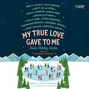 MY TRUE LOVE GAVE TO ME edited by Stephanie Perkins