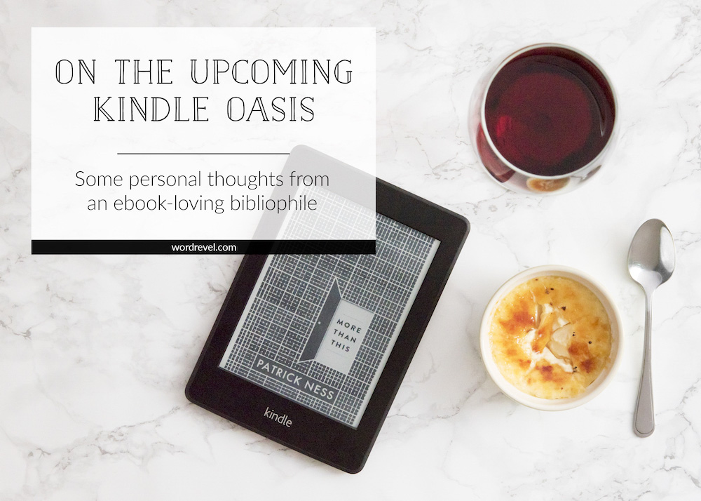 On the Upcoming Kindle Oasis; Some personal thoughts from an ebook-loving bibliophile