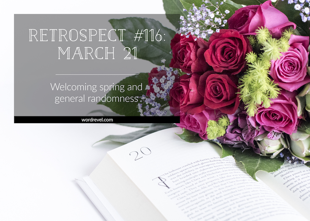 Retrospect 116 - Welcoming spring and general randomness