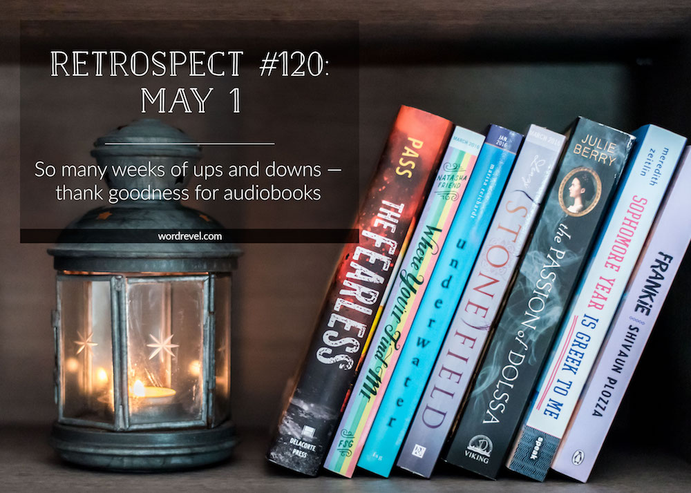 Retrospect #120: So many weeks if ups and — thank goodness for audiobooks