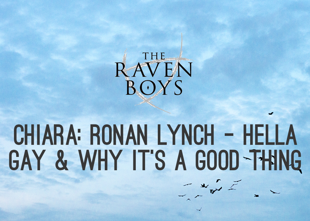Ronan Lynch - Hella Gay and Why its a Good Thing by Chiara (Shipping Pynch)