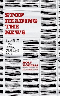 Book cover of Stop Reading the News by Rolf Dobelli