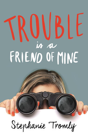 Book cover of TROUBLE IS A FRIEND OF MINE by Stephanie Tromly