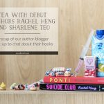 Tea with Debut Authors Rachel Heng and Sharlene Teo