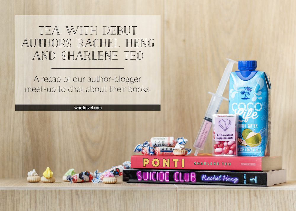Tea With Debut Authors Rachel Heng and Sharlene Teo — A recap of our author-blogger meet-up to chat about their books, Suicide Club, and Ponti