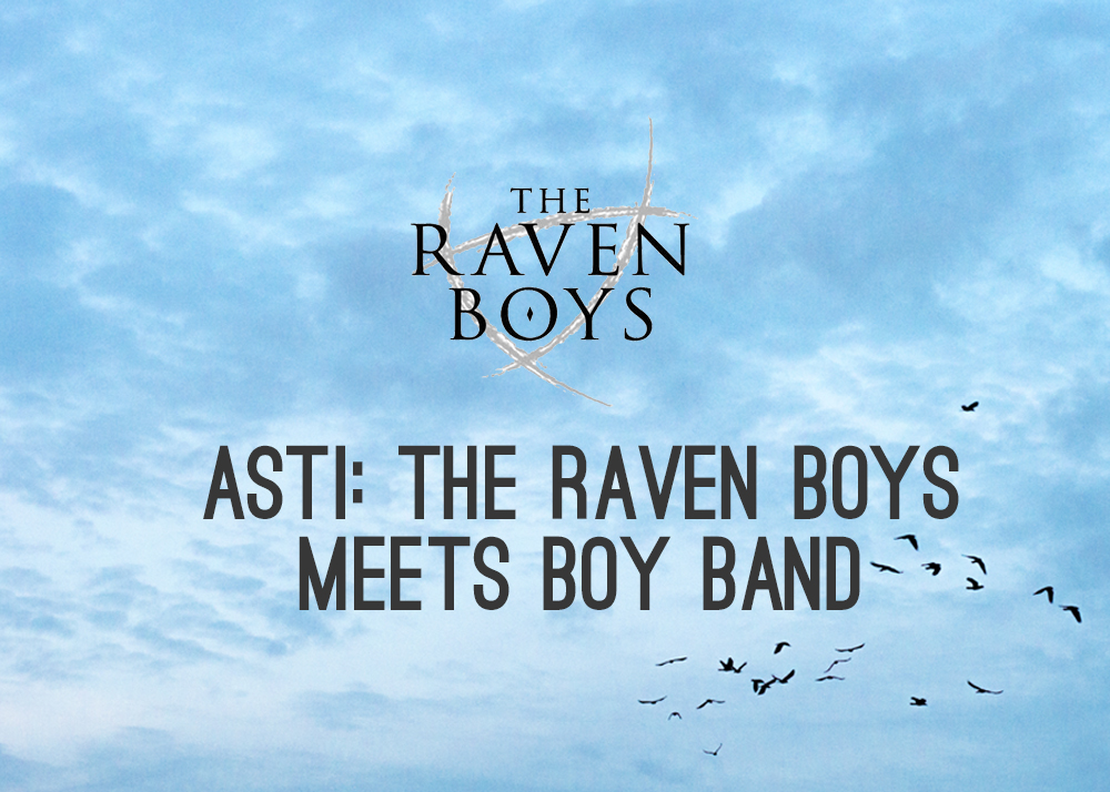 Asti: The Raven Boys Meets Boy Band