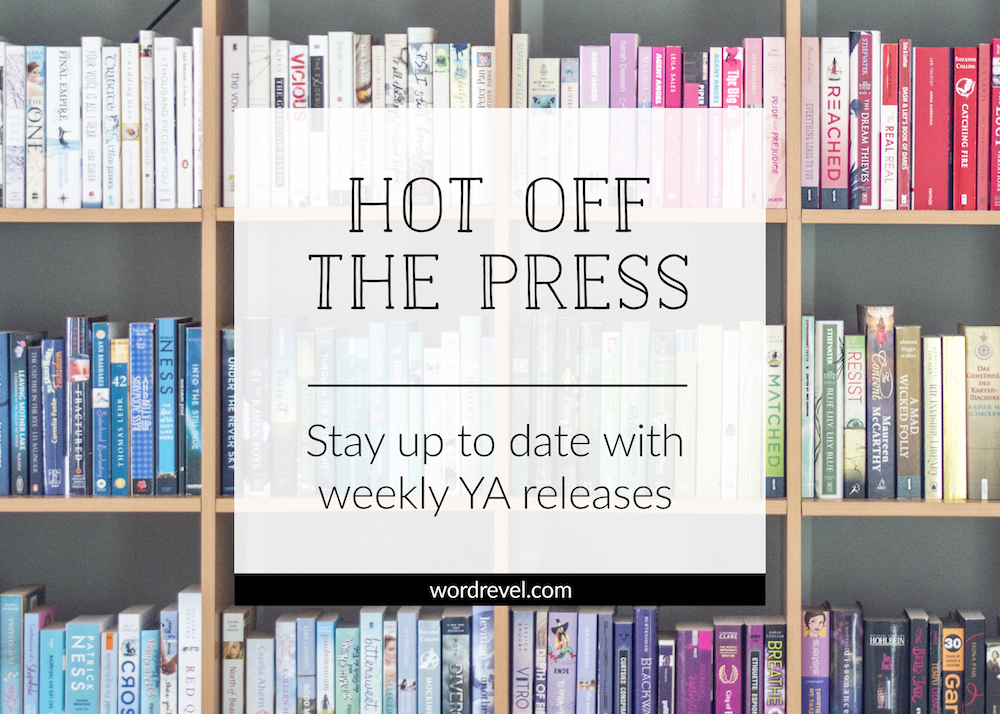 Hot off the Press — Stay up to date with weekly YA releases | wordrevel.com